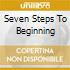 SEVEN STEPS TO BEGINNING