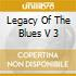 LEGACY OF THE BLUES V 3