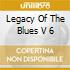 LEGACY OF THE BLUES V 6
