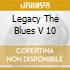 LEGACY THE BLUES V 10