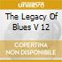 THE LEGACY OF BLUES V 12