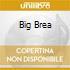BIG BREA