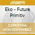 Eko - Future Primitiv