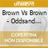 Brown Vs Brown - Oddsand Unevens