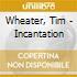 Wheater, Tim - Incantation