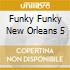 FUNKY FUNKY NEW ORLEANS 5