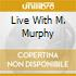 LIVE WITH M. MURPHY