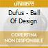 Dufus - Ball Of Design