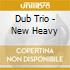 Dub Trio - New Heavy