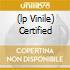 (LP VINILE) CERTIFIED