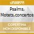 PSALMS, MOTETS,CONCERTOS
