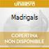MADRIGALS