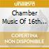 CHAMBER MUSIC OF 16TH CENTURY