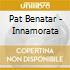 Pat Benatar - Innamorata