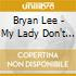 Bryan Lee - My Lady Don't Love My...