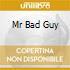 MR BAD GUY