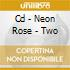 CD - NEON ROSE - TWO