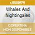 WHALES AND NIGHTINGALES