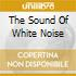 THE SOUND OF WHITE NOISE