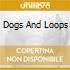 DOGS AND LOOPS