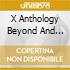 X ANTHOLOGY BEYOND AND BACK