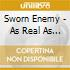 Sworn Enemy - As Real As It Gets