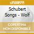 SCHUBERT SONGS - WOLF