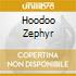 HOODOO ZEPHYR