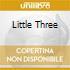 LITTLE THREE