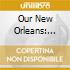 Our New Orleans: Benefit Album For Gulf Coast / Va - Our New Orleans: Benefit Album For Gulf Coast / Va