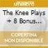THE KNEE PLAYS + 8 BONUS TRACKS  (2 CD)