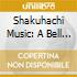 SHAKUHACHI MUSIC: A BELL RINGING IN THE EMPTY SKY