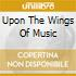 UPON THE WINGS OF MUSIC