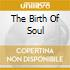 THE BIRTH OF SOUL