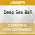 DEEP SEA BALL