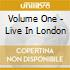 VOLUME ONE - LIVE IN LONDON