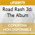 ROAD RASH 3D: THE ALBUM