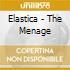 Elastica - The Menage