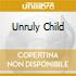 UNRULY CHILD