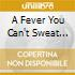 A FEVER YOU CAN'T SWEAT OUT  (CD + DVD)
