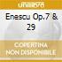 ENESCU OP.7 & 29