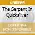 THE SERPENT IN QUICKSILVER