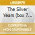 THE SILVER YEARS  (BOX 7 CD)