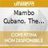 MAMBO CUBANO, THE GOLDEN AGE OF CUBAN MU