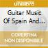 Guitar Music Of Spain And Latin America