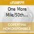 ONE MORE MILE/50TH ANNIVERSARY