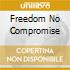 FREEDOM NO COMPROMISE