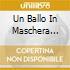 UN BALLO IN MASCHERA (OPERA COMPLETA