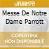 MESSE DE NOTRE DAME PARROTT