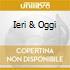 IERI & OGGI